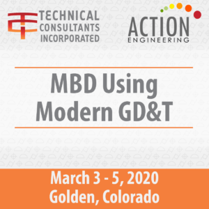 MBD Using Modern GD&T Course March 3-5, 2020 in Golden CO
