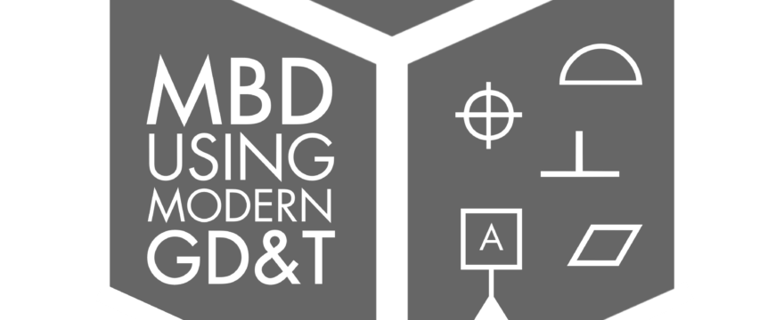 MBD Using Modern GD&T Course: December 8-10, 2020