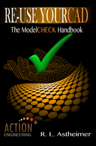 Re-Use Your CAD: The ModelCHECK Handbook, by R. L. Astheimer