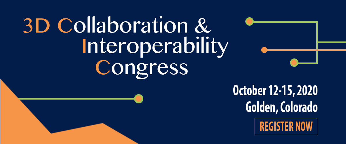 3D Collaboration & Interoperability Congress Oct 12-15, 2020 Golden Colorado