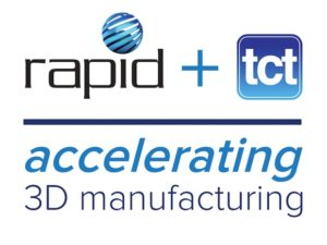 Rapid + TCT Accelerating 3D Manufacturing